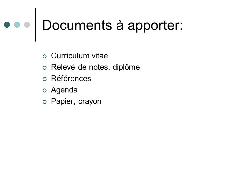 Documents à apporter: Curriculum vitae Relevé de notes, diplôme