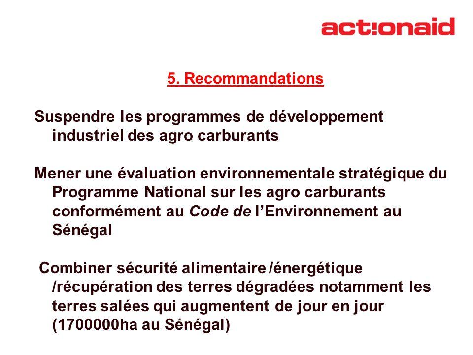5. Recommandations Suspendre les programmes de développement industriel des agro carburants.