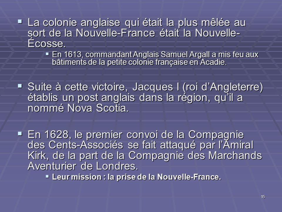 La colonie anglaise qui était la plus mêlée au sort de la Nouvelle-France était la Nouvelle-Écosse.