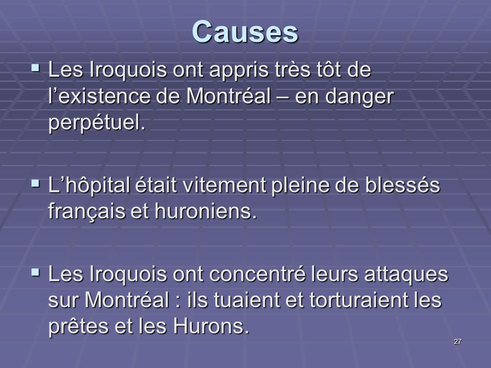Causes Les Iroquois ont appris très tôt de l'existence de Montréal – en danger perpétuel.