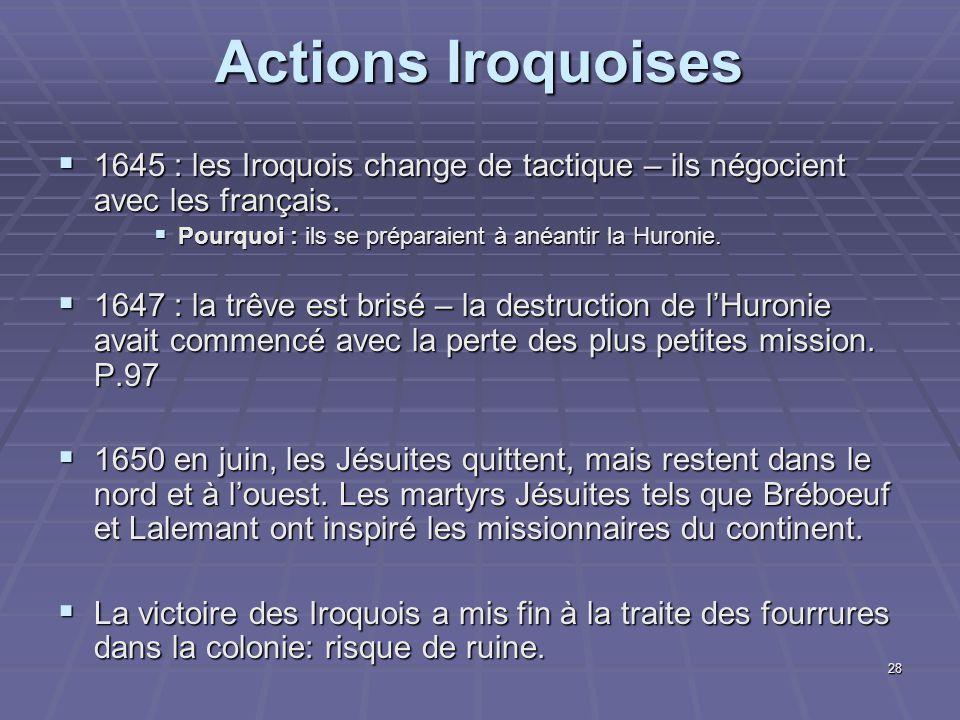 Actions Iroquoises 1645 : les Iroquois change de tactique – ils négocient avec les français. Pourquoi : ils se préparaient à anéantir la Huronie.