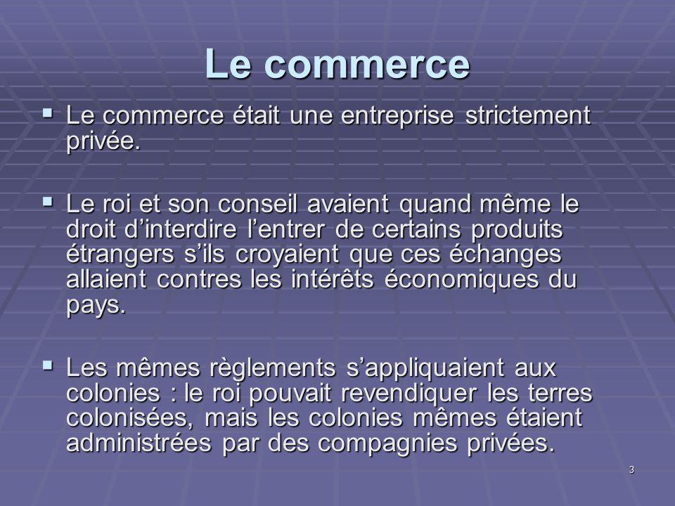 Le commerce Le commerce était une entreprise strictement privée.
