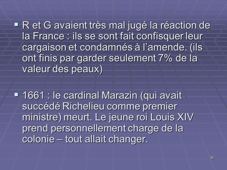 R et G avaient très mal jugé la réaction de la France : ils se sont fait confisquer leur cargaison et condamnés à l'amende. (ils ont finis par garder seulement 7% de la valeur des peaux)