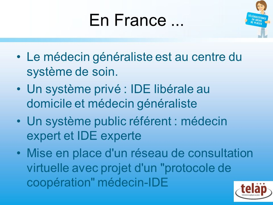 En France ... Le médecin généraliste est au centre du système de soin.