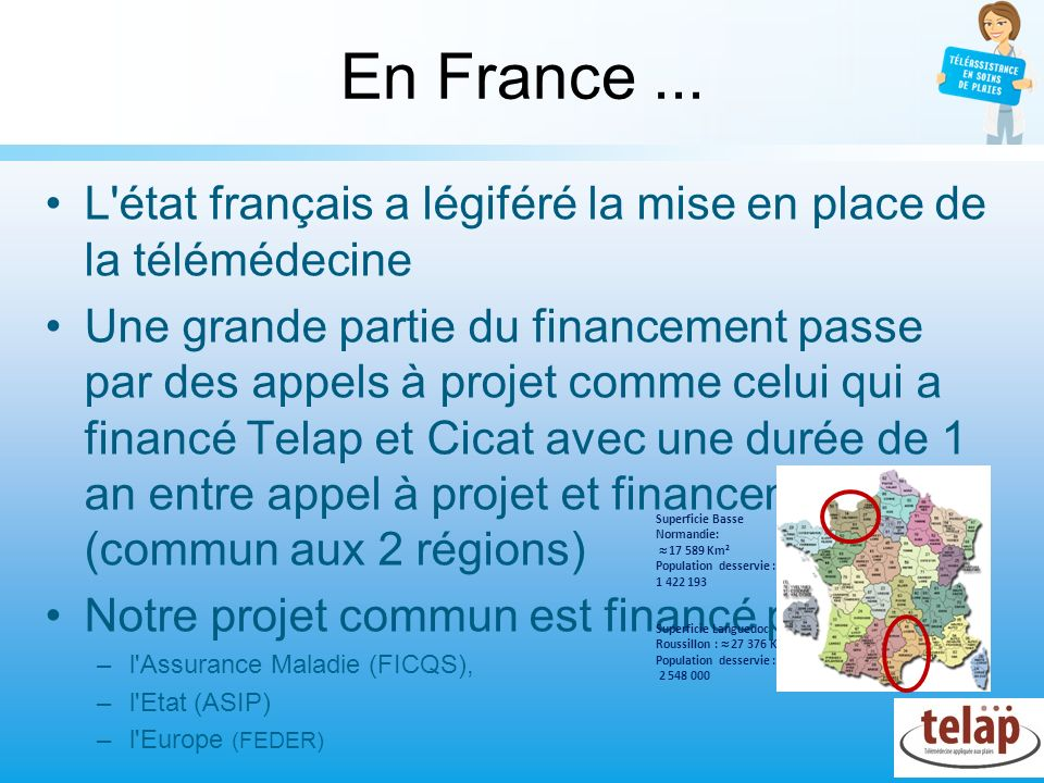 En France ...L état français a légiféré la mise en place de la télémédecine.