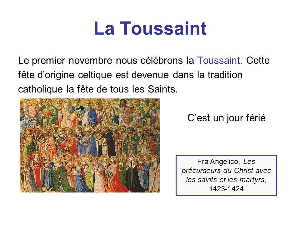 La Toussaint Le premier novembre nous célébrons la Toussaint. Cette