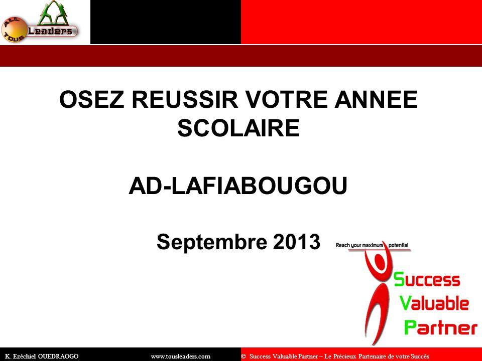 OSEZ REUSSIR VOTRE ANNEE SCOLAIRE AD-LAFIABOUGOU Septembre 2013