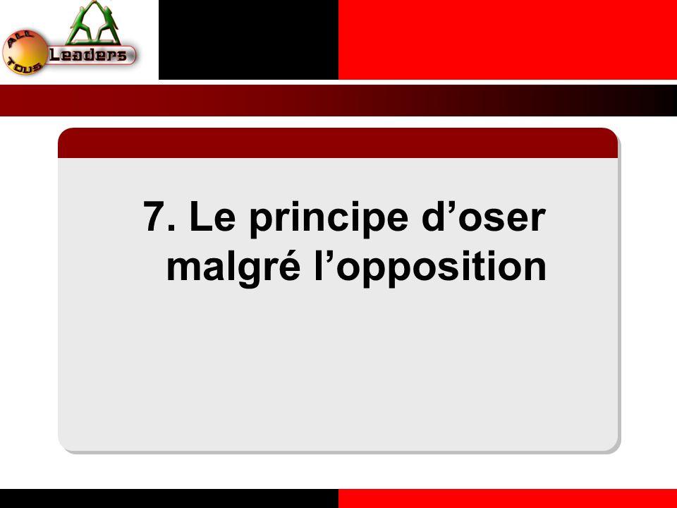 7. Le principe d'oser malgré l'opposition