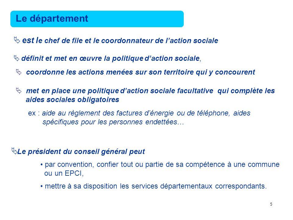 Le département est le chef de file et le coordonnateur de l'action sociale. définit et met en œuvre la politique d'action sociale,