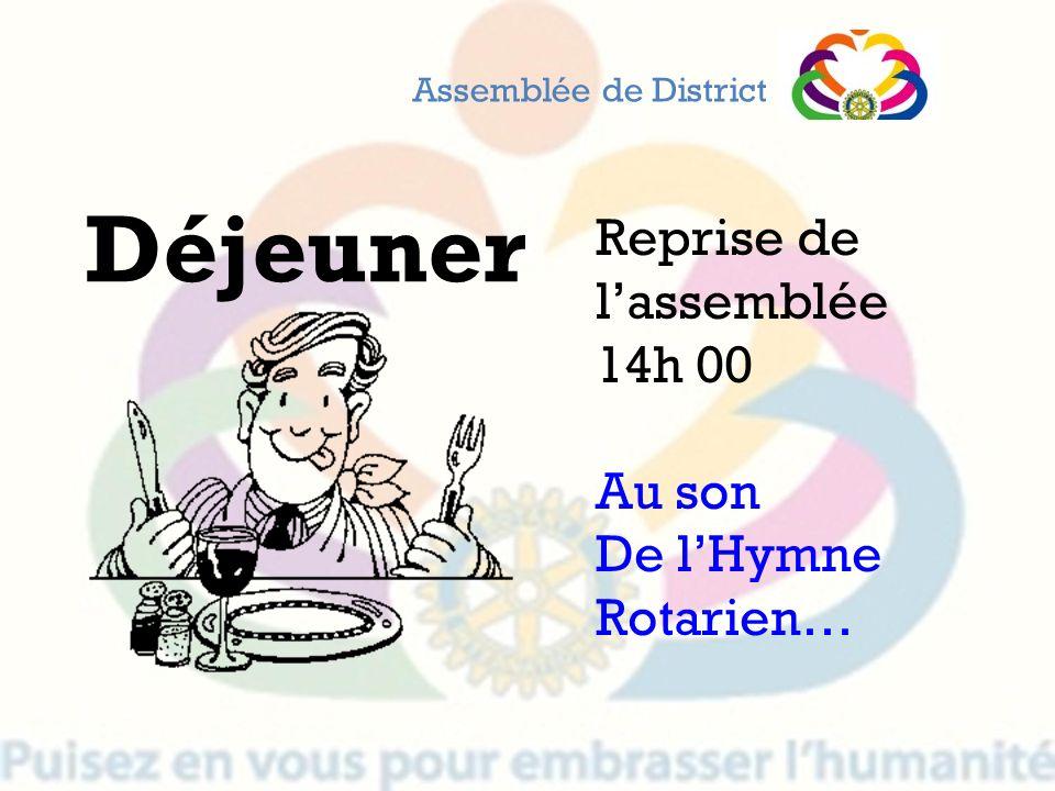 Déjeuner Reprise de l'assemblée 14h 00 Au son De l'Hymne Rotarien…