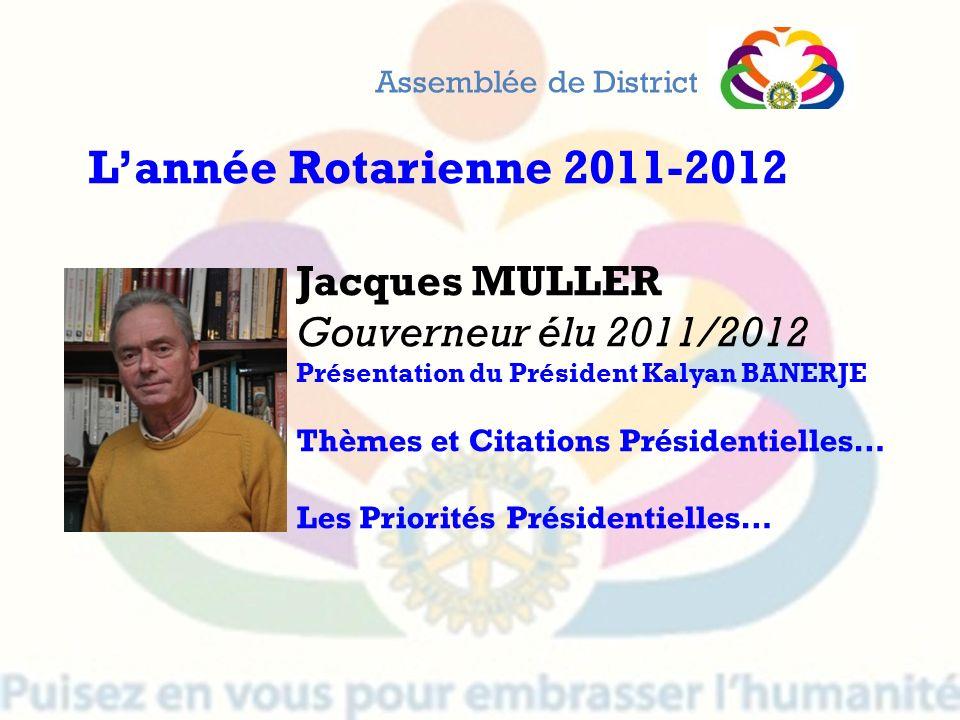 L'année Rotarienne 2011-2012 Jacques MULLER Gouverneur élu 2011/2012