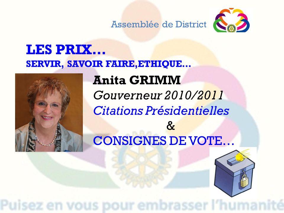 LES PRIX… Anita GRIMM Gouverneur 2010/2011 Citations Présidentielles &