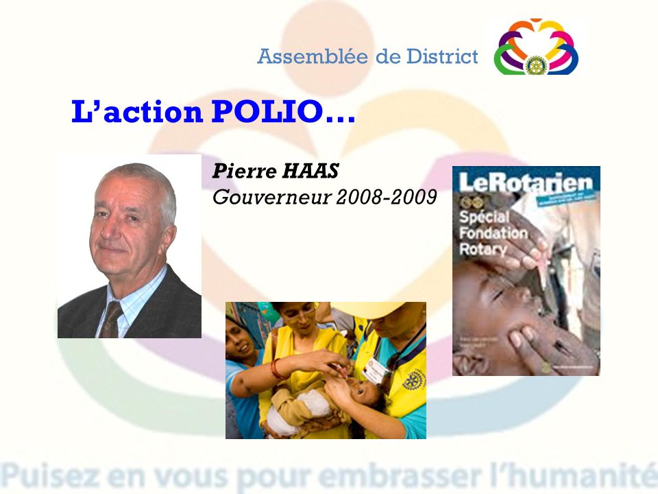 Assemblée de District L'action POLIO… Pierre HAAS Gouverneur 2008-2009