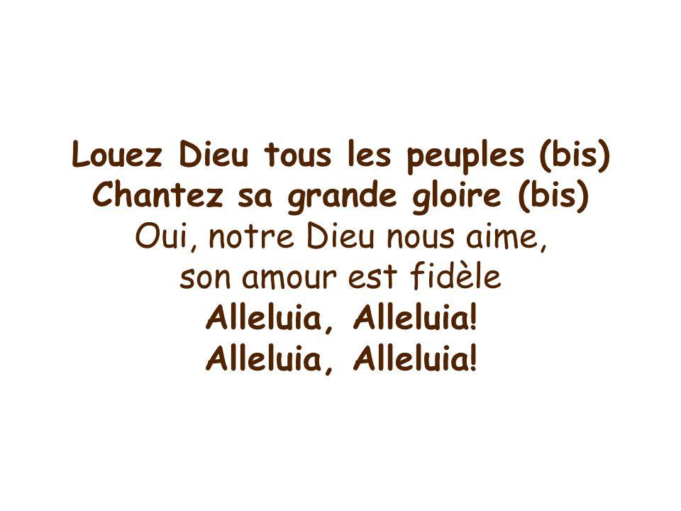Louez Dieu tous les peuples (bis) Chantez sa grande gloire (bis)