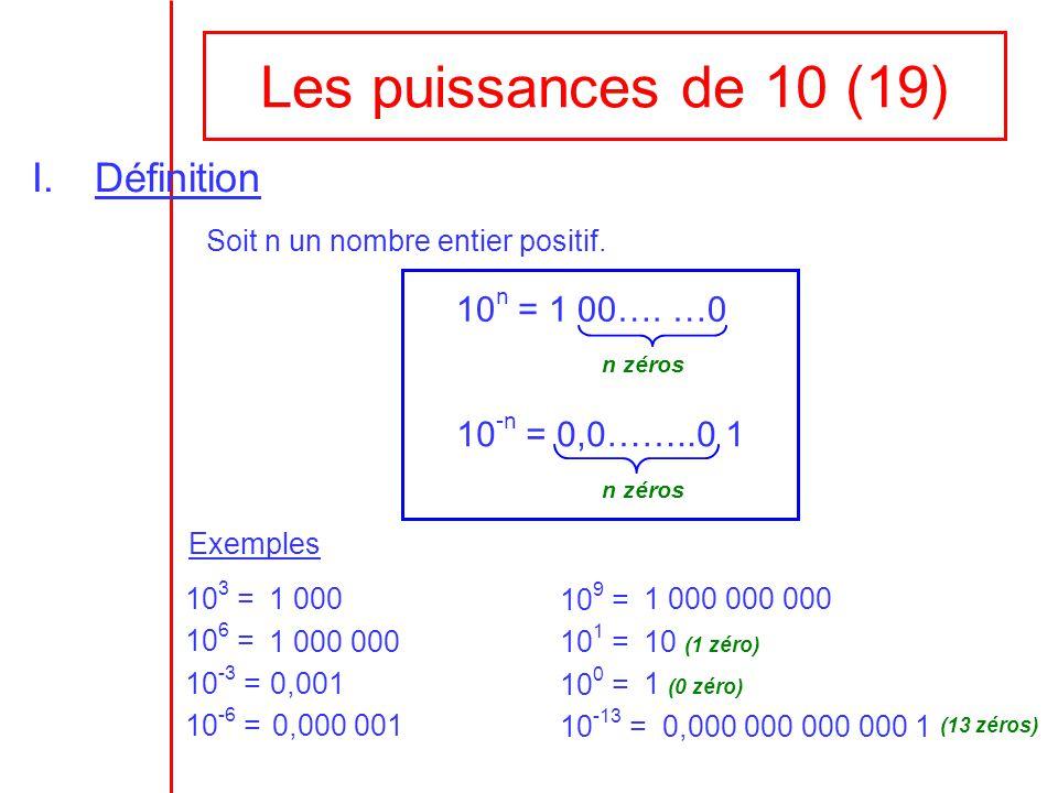 Les puissances de 10 (19) Définition 10n = 1 00…. …0 10-n = 0,0……..0 1