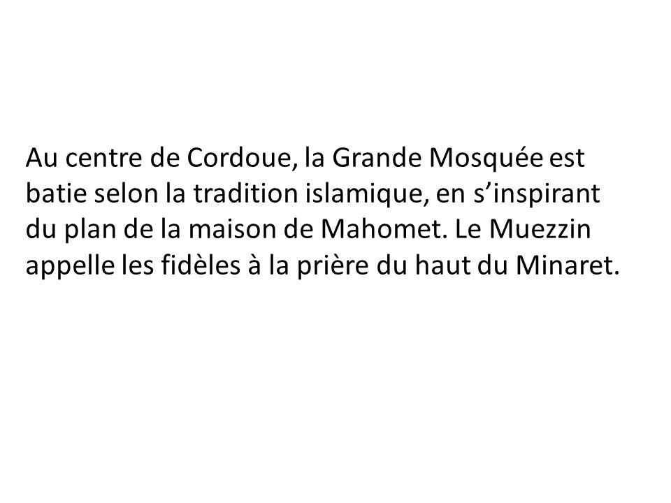 Au centre de Cordoue, la Grande Mosquée est batie selon la tradition islamique, en s'inspirant du plan de la maison de Mahomet.