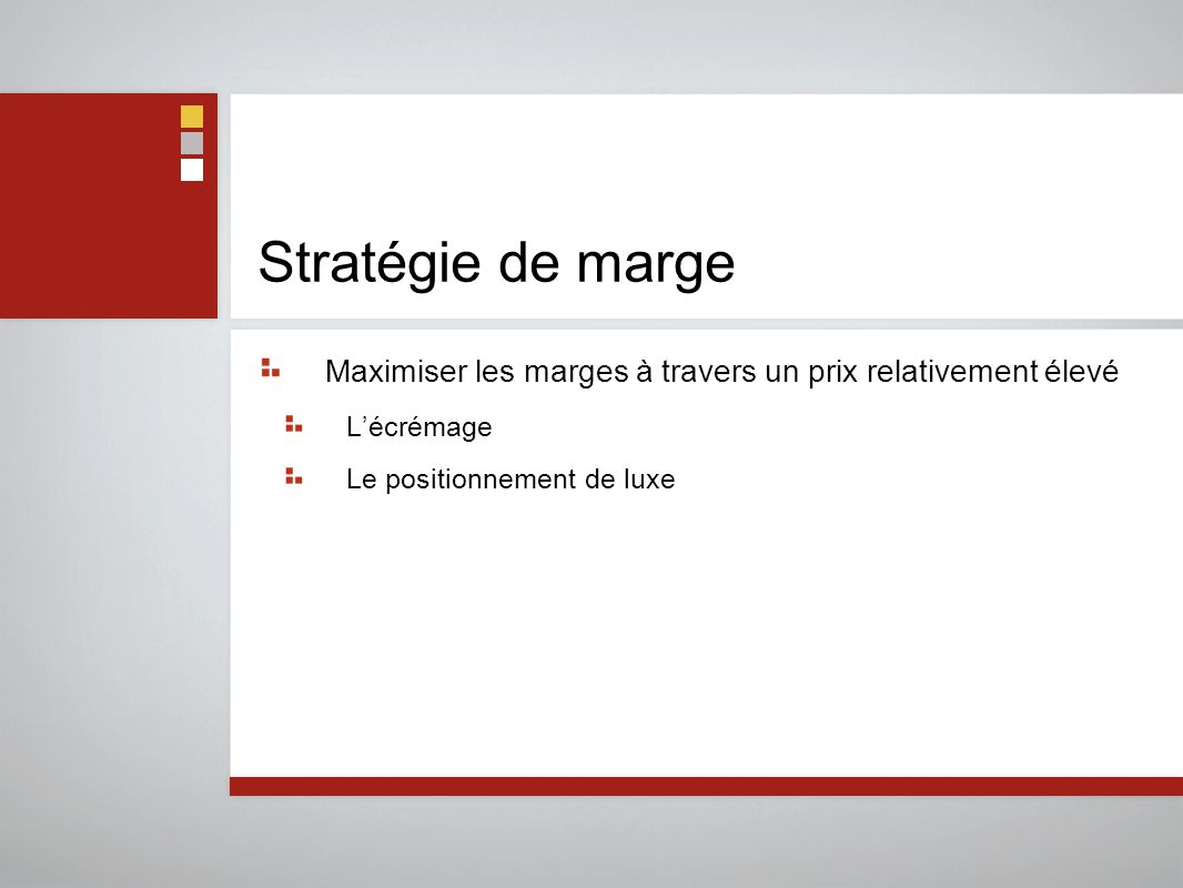Stratégie de marge Maximiser les marges à travers un prix relativement élevé.
