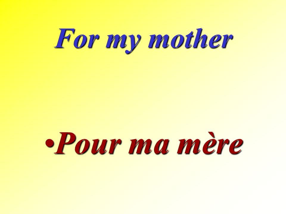 For my mother Pour ma mère