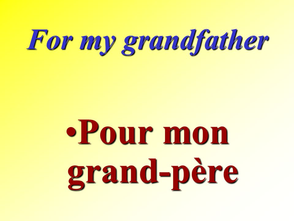 For my grandfather Pour mon grand-père