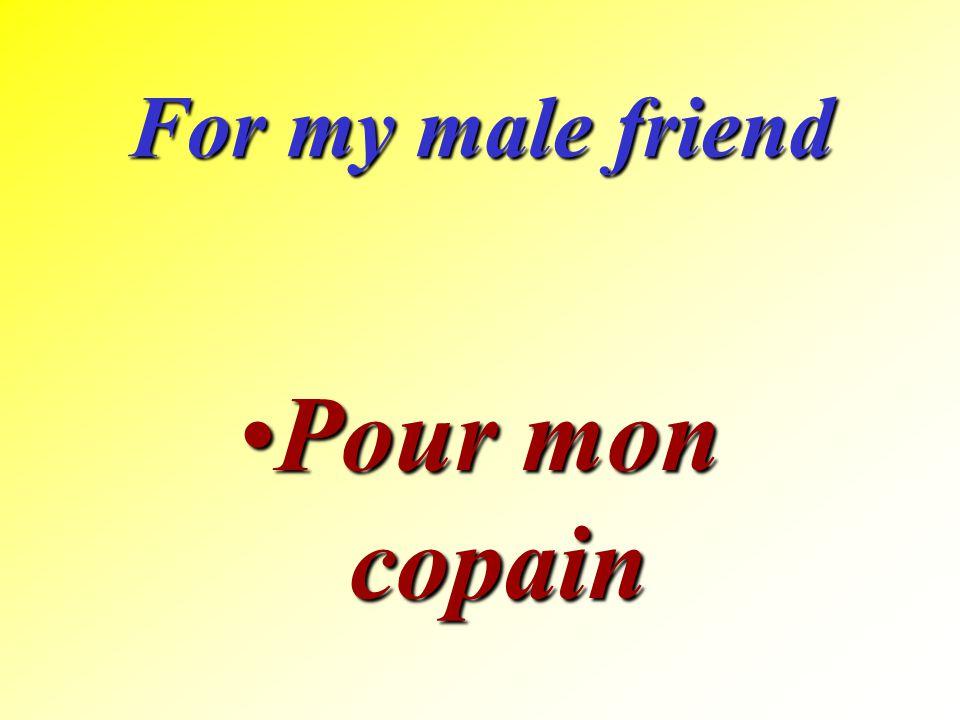 For my male friend Pour mon copain