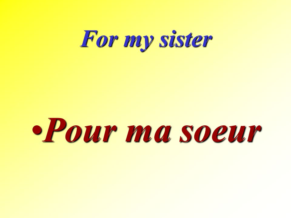 For my sister Pour ma soeur