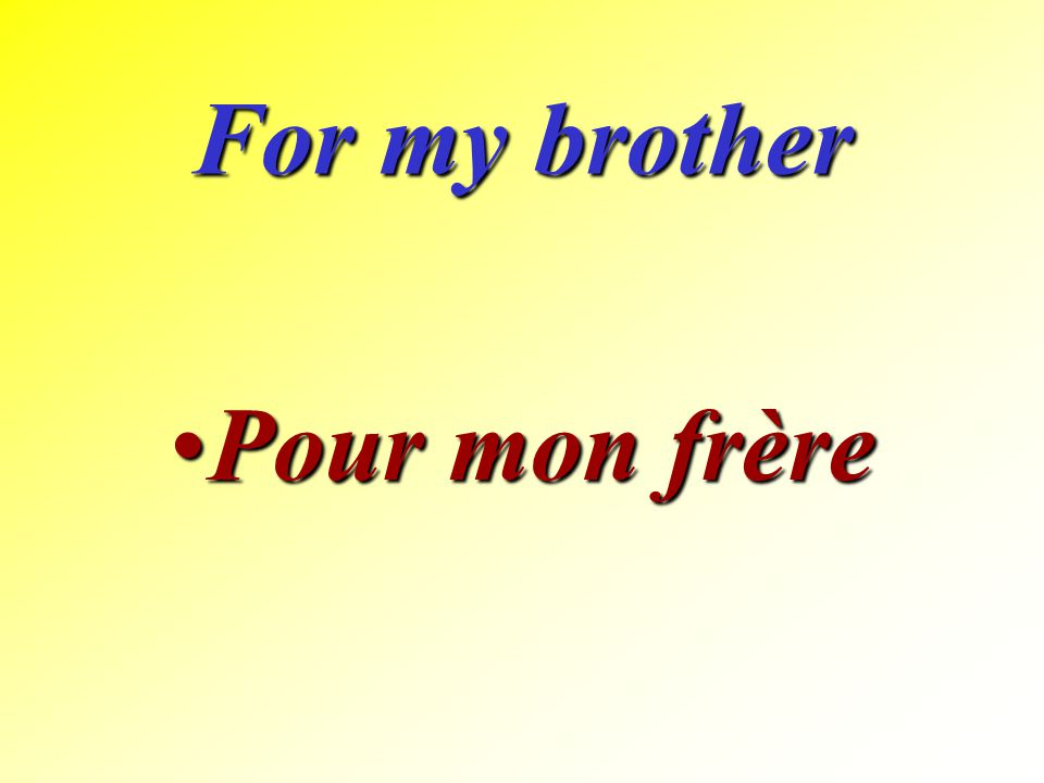 For my brother Pour mon frère
