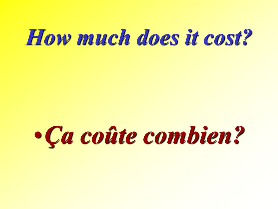 How much does it cost Ça coûte combien