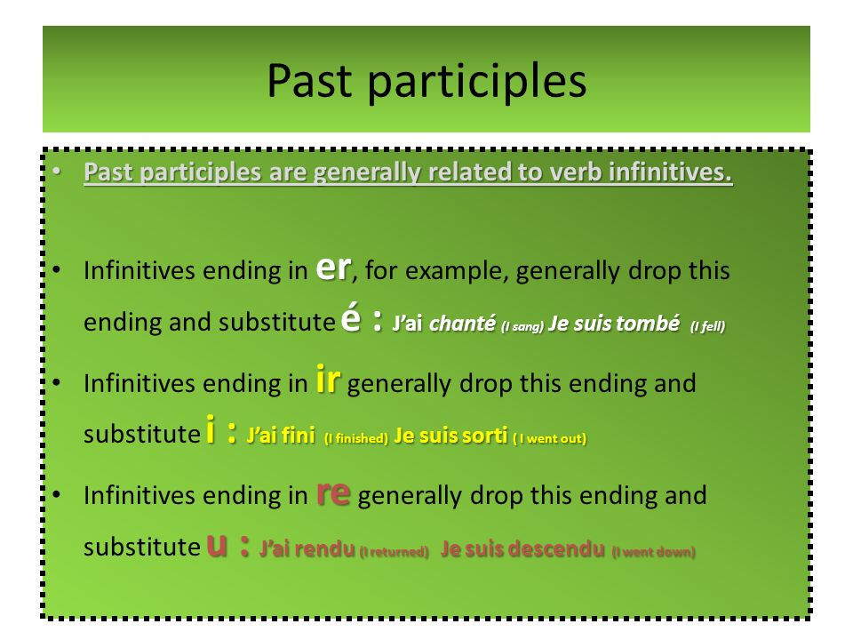Past participlesPast participles are generally related to verb infinitives.