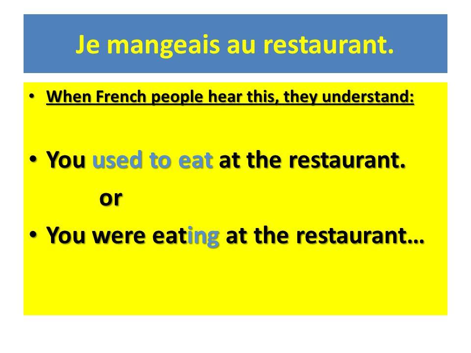 Je mangeais au restaurant.