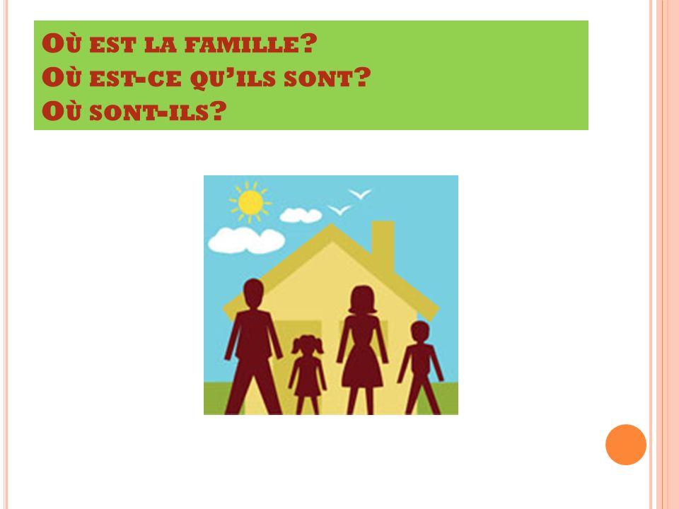 Où est la famille Où est-ce qu'ils sont Où sont-ils