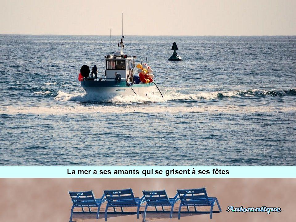 La mer a ses amants qui se grisent à ses fêtes