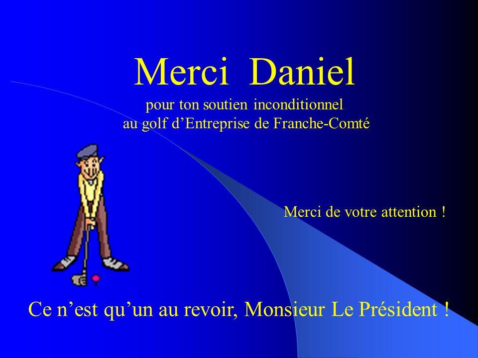 Merci Daniel Ce n'est qu'un au revoir, Monsieur Le Président !