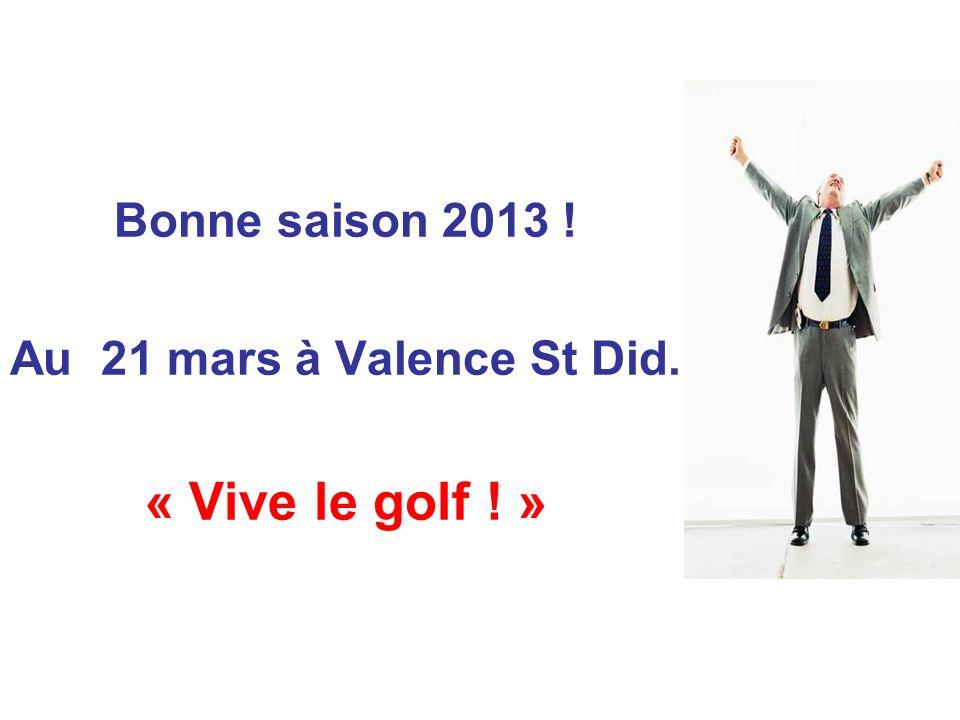 Bonne saison 2013 ! Au 21 mars à Valence St Did. « Vive le golf ! »