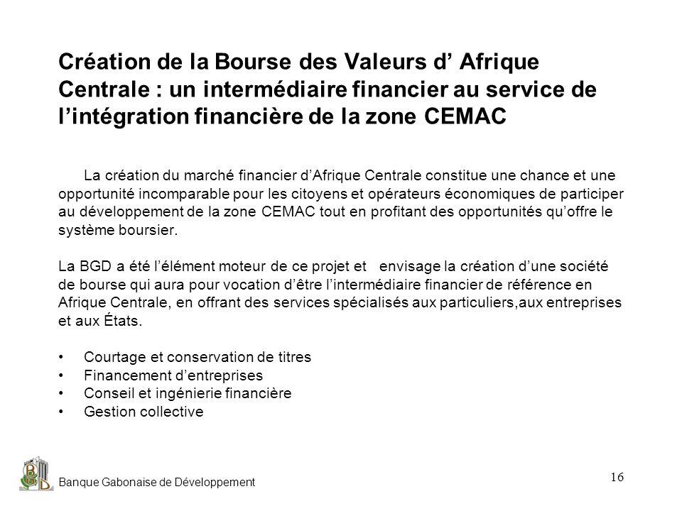 Création de la Bourse des Valeurs d' Afrique Centrale : un intermédiaire financier au service de l'intégration financière de la zone CEMAC