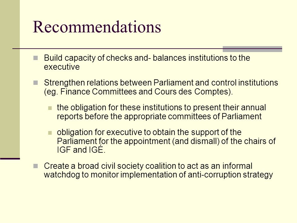 Recommendations Build capacity of checks and- balances institutions to the executive.