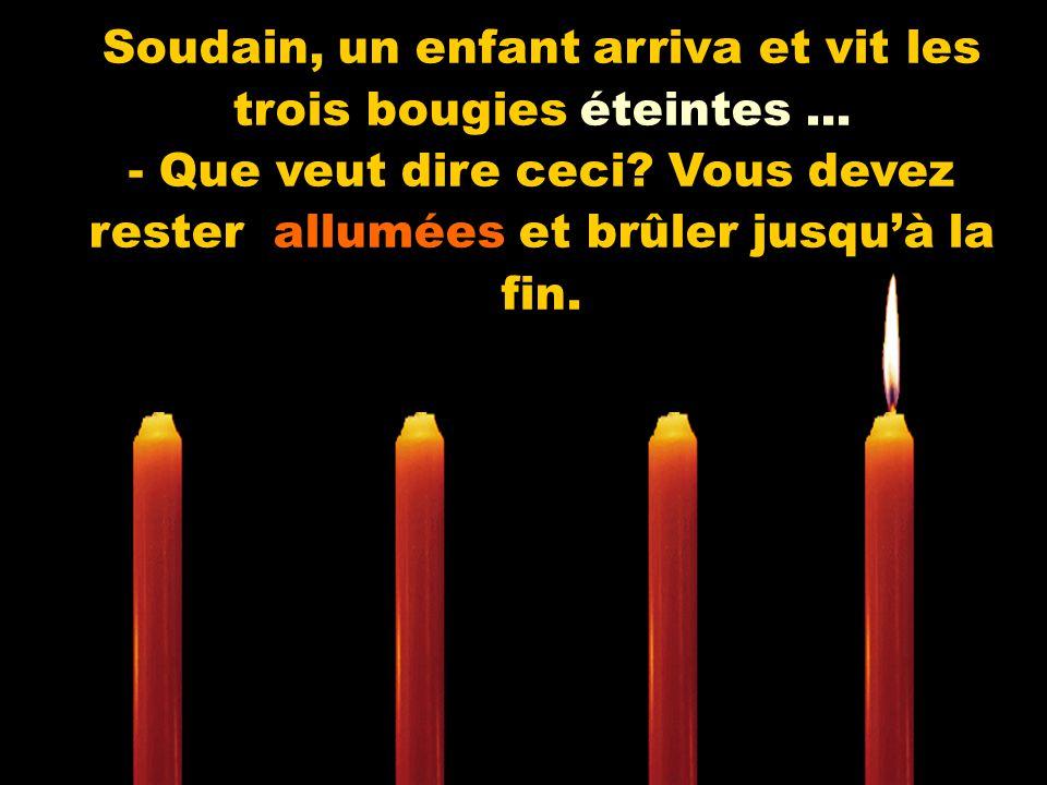 Soudain, un enfant arriva et vit les trois bougies éteintes ...