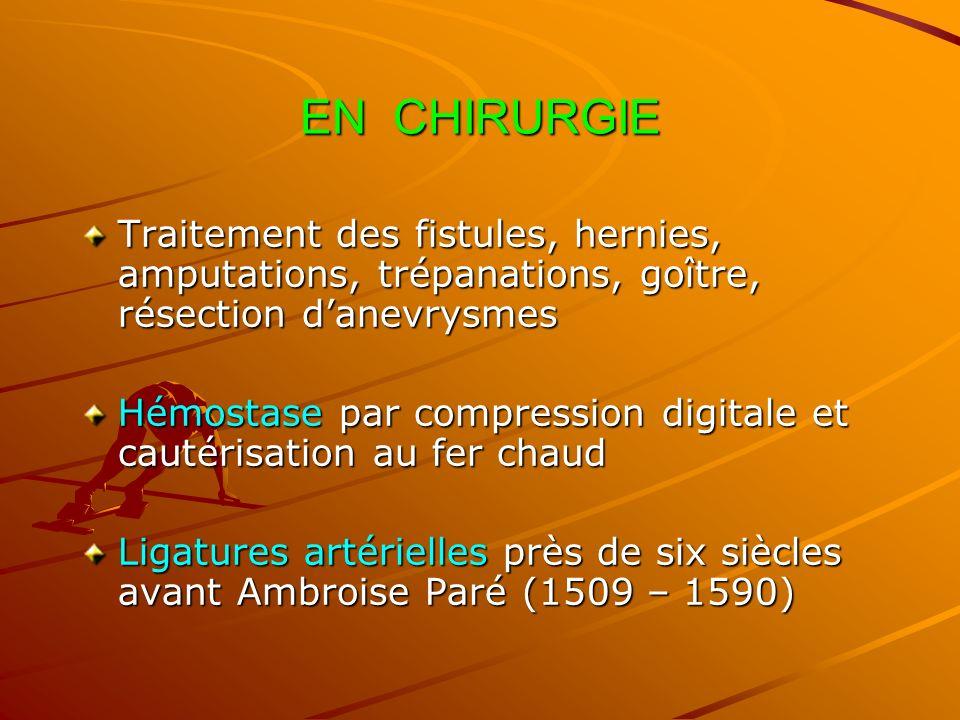 EN CHIRURGIE Traitement des fistules, hernies, amputations, trépanations, goître, résection d'anevrysmes.