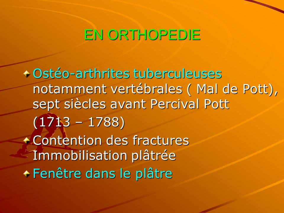 EN ORTHOPEDIE Ostéo-arthrites tuberculeuses notamment vertébrales ( Mal de Pott), sept siècles avant Percival Pott.