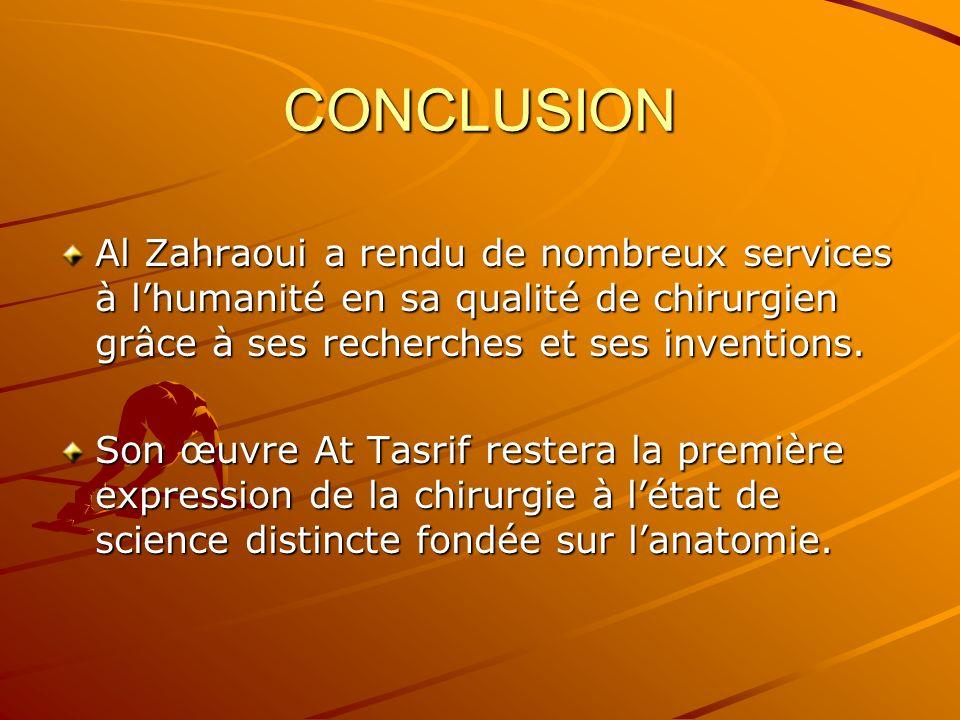 CONCLUSION Al Zahraoui a rendu de nombreux services à l'humanité en sa qualité de chirurgien grâce à ses recherches et ses inventions.
