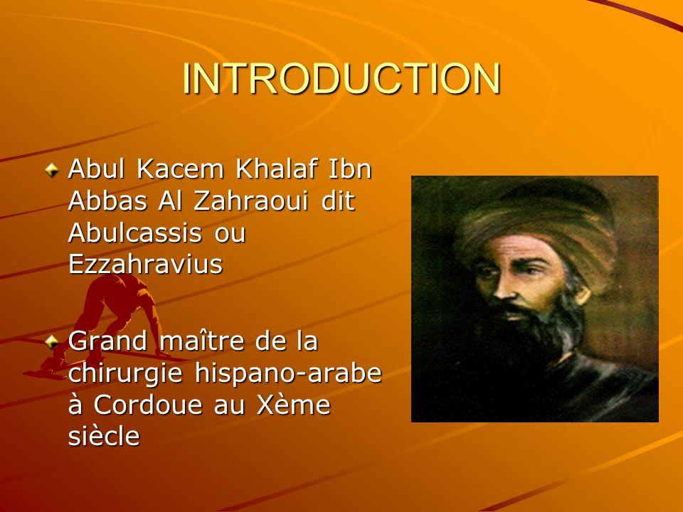 INTRODUCTION Abul Kacem Khalaf Ibn Abbas Al Zahraoui dit Abulcassis ou Ezzahravius.