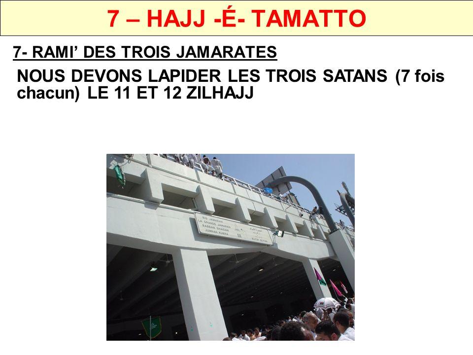 7 – HAJJ -É- TAMATTO 7- RAMI' DES TROIS JAMARATES.