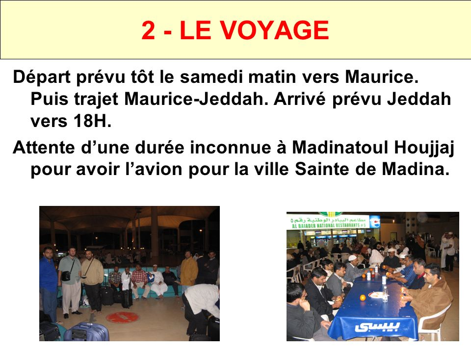 2 - LE VOYAGEDépart prévu tôt le samedi matin vers Maurice. Puis trajet Maurice-Jeddah. Arrivé prévu Jeddah vers 18H.