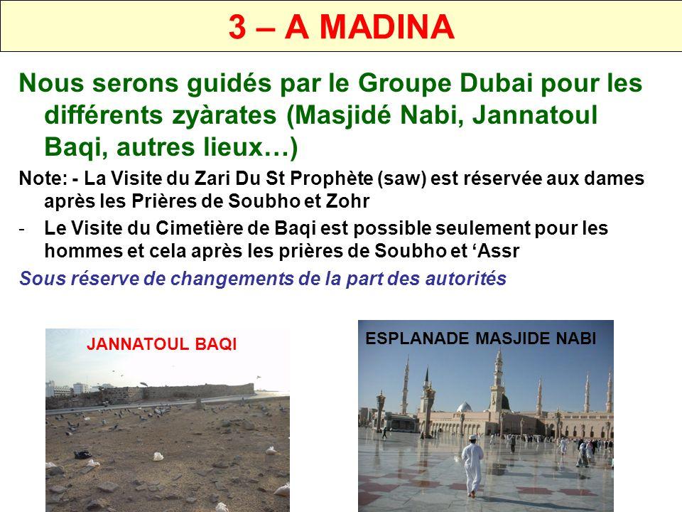 3 – A MADINA Nous serons guidés par le Groupe Dubai pour les différents zyàrates (Masjidé Nabi, Jannatoul Baqi, autres lieux…)