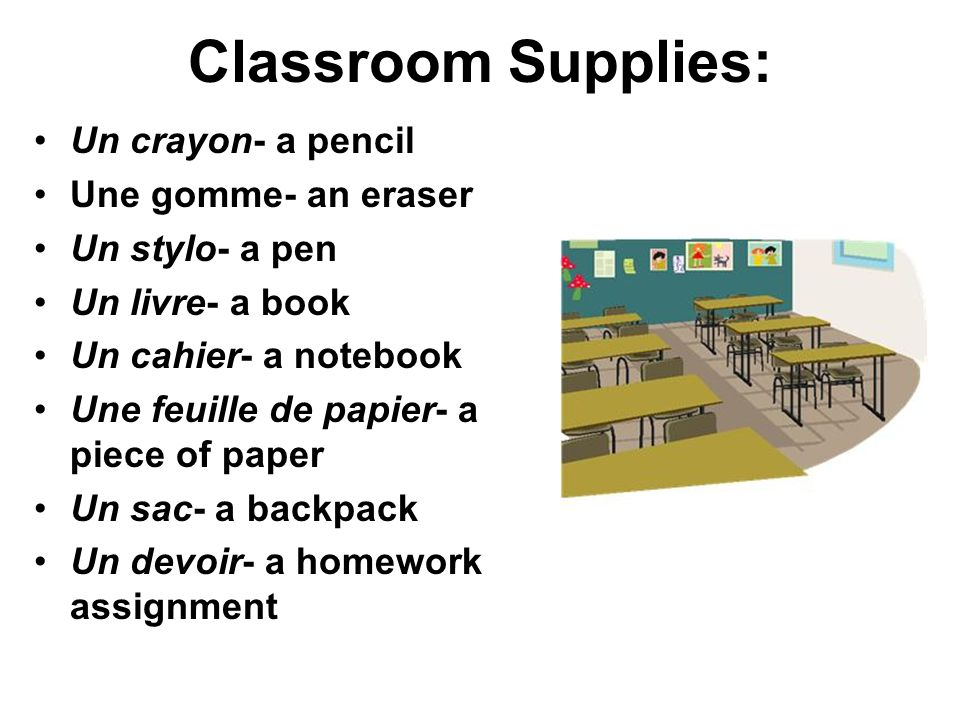 Classroom Supplies: Un crayon- a pencil Une gomme- an eraser