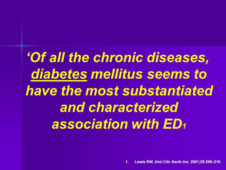 'Of all the chronic diseases, diabetes mellitus seems to have the most substantiated and characterized association with ED1