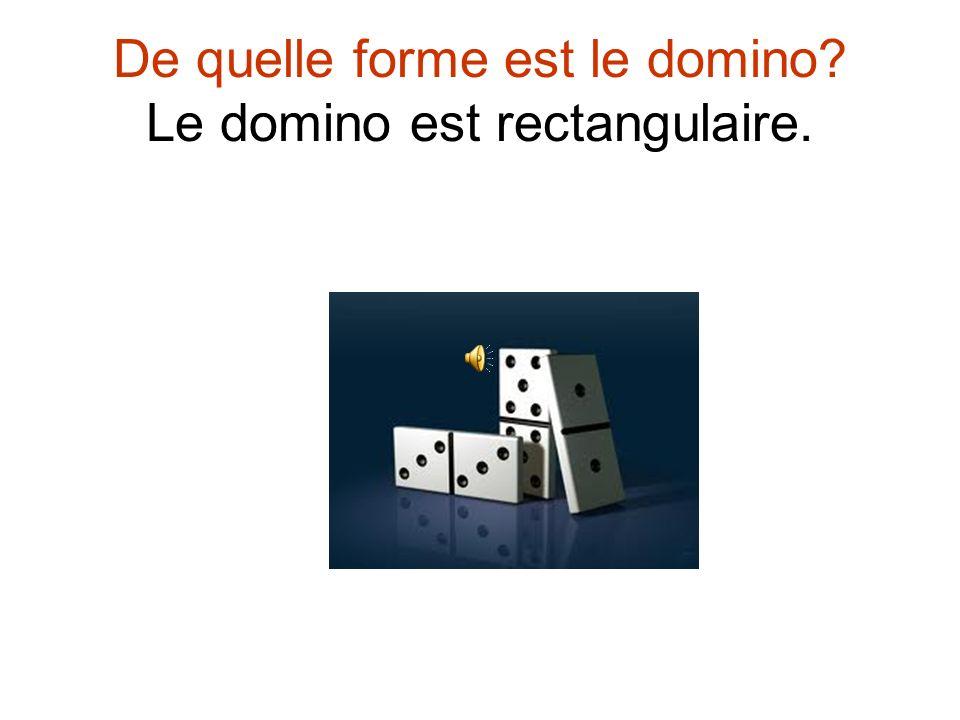 De quelle forme est le domino Le domino est rectangulaire.