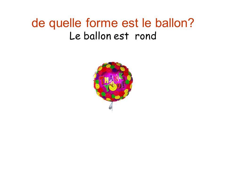 de quelle forme est le ballon Le ballon est rond