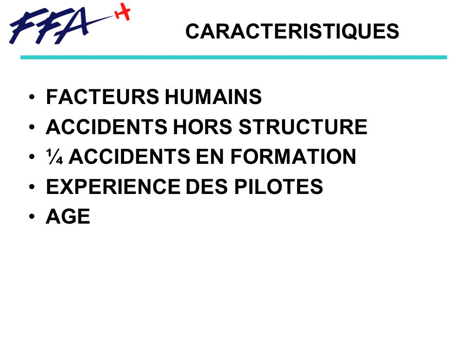 CARACTERISTIQUESFACTEURS HUMAINS. ACCIDENTS HORS STRUCTURE. ¼ ACCIDENTS EN FORMATION. EXPERIENCE DES PILOTES.