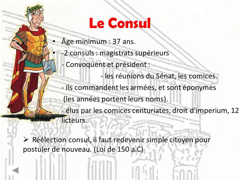 Le Consul Âge minimum : 37 ans. -2 consuls : magistrats supérieurs
