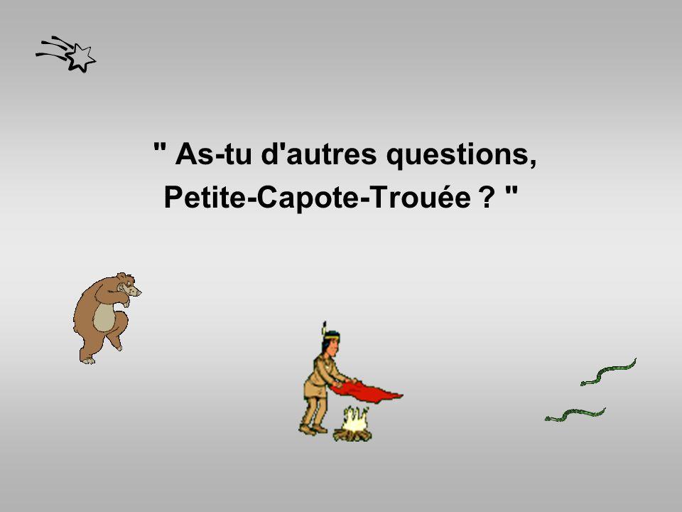 As-tu d autres questions, Petite-Capote-Trouée